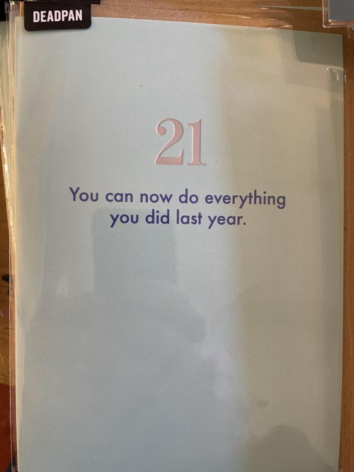 You can now do everything you did last year 21st Birthday