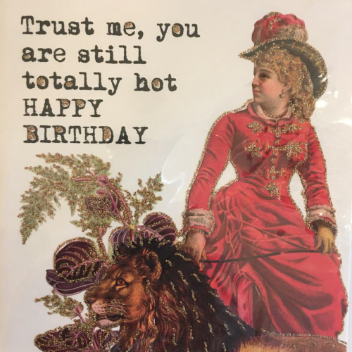 Trust me, your still totally hot b-day card